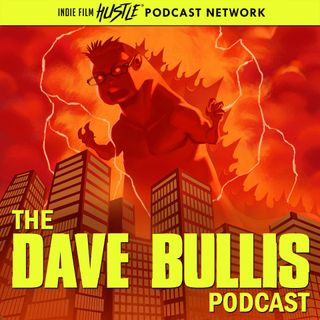 Dave Bullis Podcast: A Filmmaking and Screenwriting Show