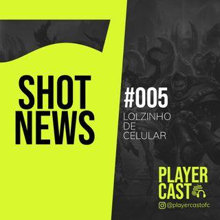 #005 - Shot News - Lolzinho de celular