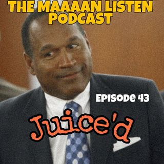 Maaaan Listen Podcast Ep. 43 - Juice'd