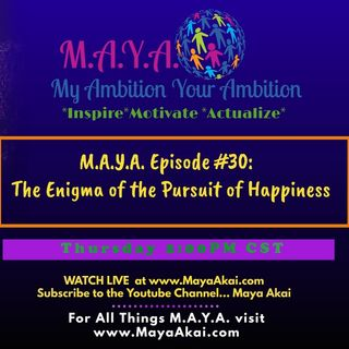 M.A.Y.A. Episode #30 The Enigma of the Pursuit of Happiness