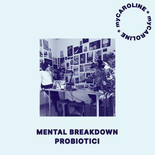 MENTAL BREAKDOWN // Probiotici