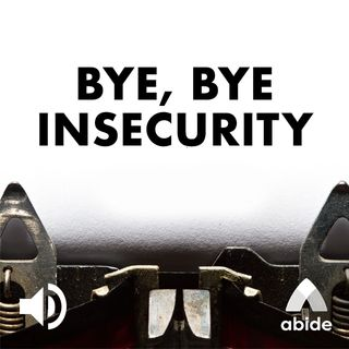 Bye Bye Insecurity