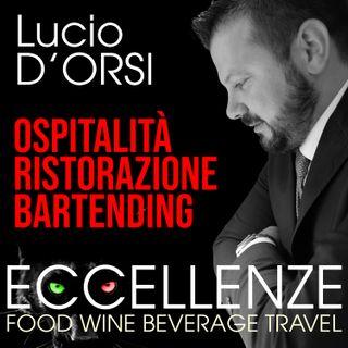 Ospitalità, ristorazione e bartending: come si crea un'eccellenza. Ce ne parla Lucio D'Orsi