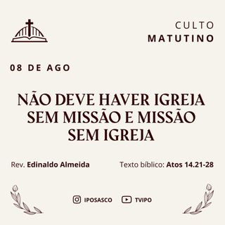 Não deve haver Igreja sem missão e missão sem Igreja (Atos 14.21-28) - Rev Edinaldo Almeida