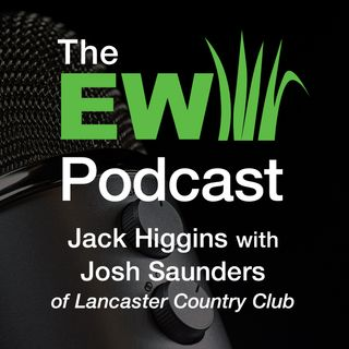 EW Podcast - Jack Higgins with Josh Saunders of Lancaster Country Club