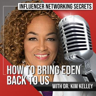 🎧 How to Bring Eden 🌴 Back to Us with Dr. Kim Kelley 🎤