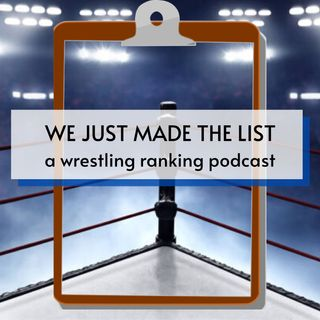 We Just Made The List Wrestling Podcast