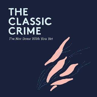 The Classic Crime - Not Done With You Yet