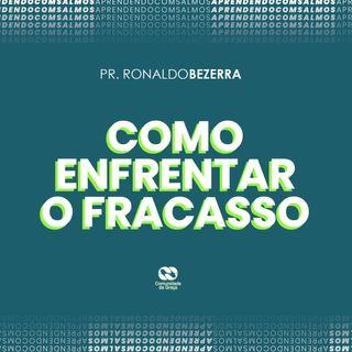 COMO ENFRENTAR O FRACASSO // pr. Ronaldo Bezerra