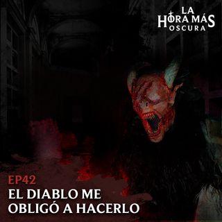 Ep42: El Diablo me Obligó a Hacerlo