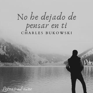 No he dejado de pensar en ti | Charles Bukowski