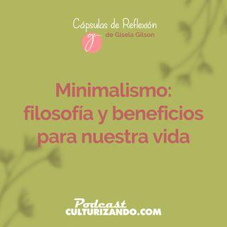 E6 • Minimalismo: filosofía y beneficios para nuestra vida • Cápsulas de Reflexión • Culturizando