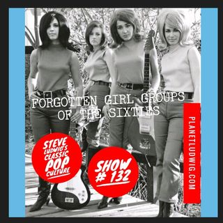 Steve Ludwig's Classic Pop Culture # 132 - Forgotten Girl Groups of the Sixties