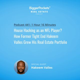 441: House Hacking as an NFL Player? How Former Tight End Hakeem Valles Grew His Real Estate Portfolio