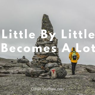 1109 Little By Little Becomes A Lot