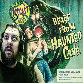The Podcast From Another World - Beast From Haunted Cave
