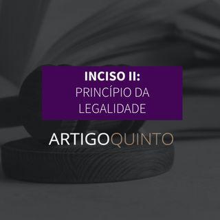 Inciso II: Principio da Legalidade - Artigo 5º