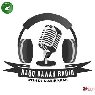 Haqq Dawah Radio /w DJ Takbir Khan  S2.E7