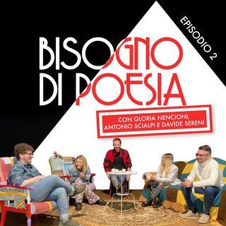 Ep2: Bisogno di Poesia con Gloria Nencioni, Antonio Scialpi e Davide Sereni