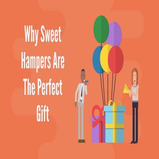 Why Sweet Hampers Are The Perfect Gift