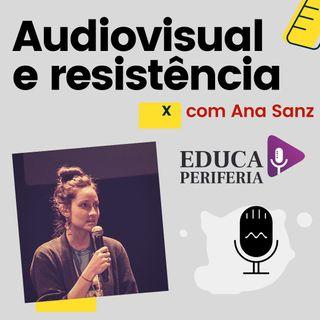 #4 - Audiovisual e Resistência com Ana Sanz