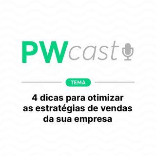 PWCast #007 - 4 dicas para otimizar as estratégias de vendas da sua empresa