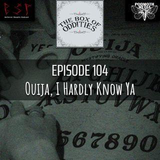 Ouija, I Hardly Know Ya