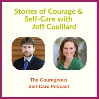 Stories of Courage & Self-Care with Jeff Couillard