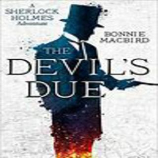 Bonnie MacBird - THE DEVIL'S DUE A Sherlock Holmes Adventure