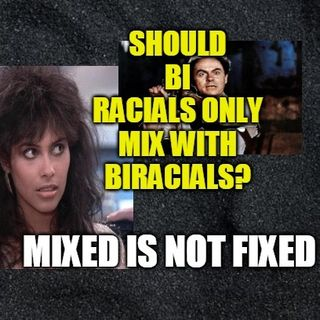 Should mixed raced people only date mixed raced people? Cancel black and white