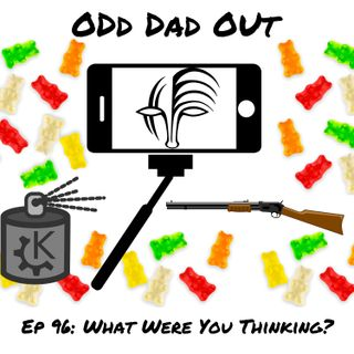 ODO 96: What Were You Thinking?
