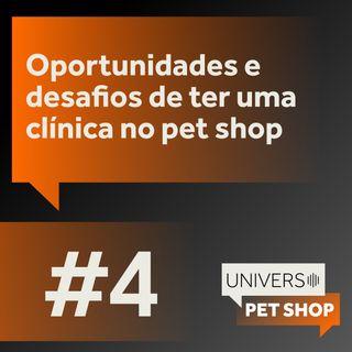 EP4   Oportunidades e desafios de ter uma clínica no pet shop   Universo Pet Shop   PremieRpet