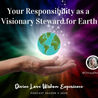 Your Response-Ability As A Visionary Steward for Earth