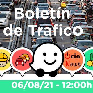Boletin de trafico 🚗 06/08/21 🚘 12:00h