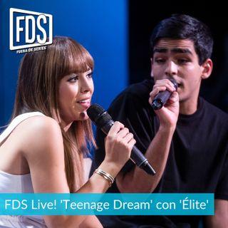 FDS Live!: Teenage dream con 'Élite' (ep.7)