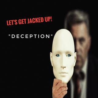 """LET'S GET JACKED UP! """"Deception"""""""
