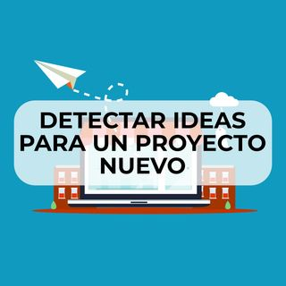 34 Detectar Ideas para un proyecto nuevo