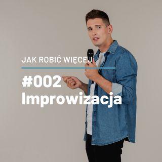 Jak Robić Więcej dzięki improwizacji opowie Tomasz Przybylski - JRW #002
