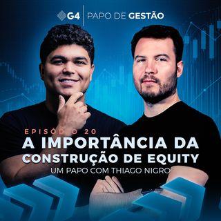 #020 - A importância da construção de equity, um papo com Thiago Nigro