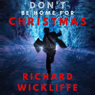 Don't Be Home for Christmas by Richard Wickliffe ch2