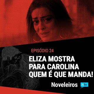 #24: Eliza sai da cadeia, conhece seu pai e vira patroa de Carolina!