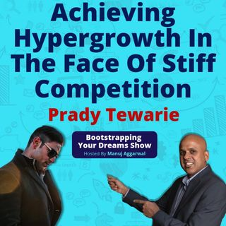 073 | Solve Problems And Find Your Unique Niche | Achieving Hypergrowth In The Face Of Stiff Competition | Prady Tewarie