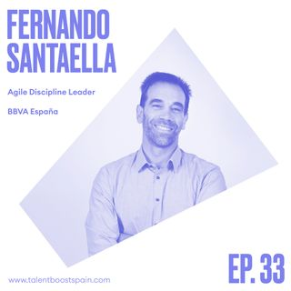 Episodio 33: Business Agility. Transformación agile de la banca, con Fernando Santaella