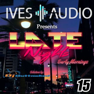 Ives Audio Presents Late Nights Early Mornings EP15
