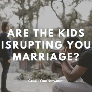2290 Are the Kids Disrupting Your Marriage?