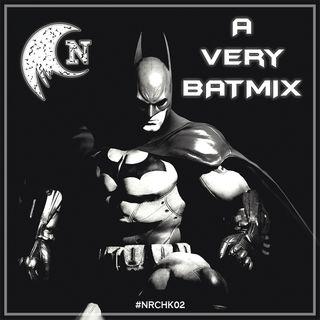 #NRCHK02 - A Very BatMix