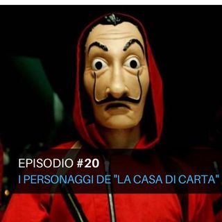 "Episodio#20 - I personaggi de ""La casa di carta"""