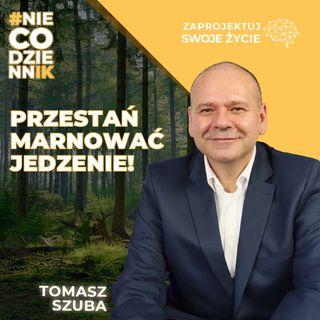 #NIECODZIENNIK-jak ograniczyć marnowanie jedzenia w domu-Tomasz Szuba