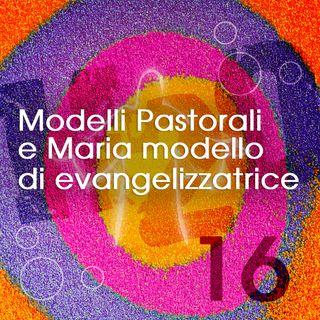 16. Modelli Pastorali e Maria modello di evangelizzatrice