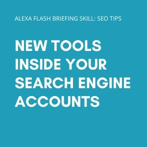 New tools inside your search engine accounts